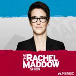 "Fresh ""Msnbc"" from MSNBC Rachel Maddow (audio)"