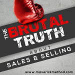 The Brutal Truth About Sales and Selling