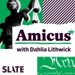Amicus with Dahlia Lithwick