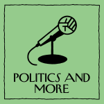 Politics and More Podcast