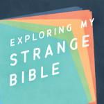Exploring My Strange Bible