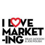 I Love Marketing with Joe Polish and Dean Jackson
