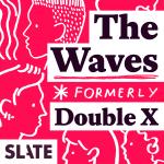Slate's Double X Gabfest