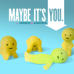 Maybe It's You
