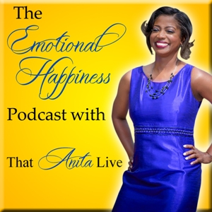 The Emotional Happiness Podcast with That Anita Live