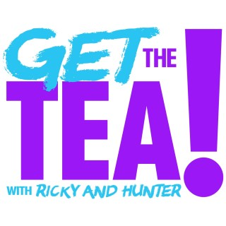 Get The Tea with Ricky and Hunter