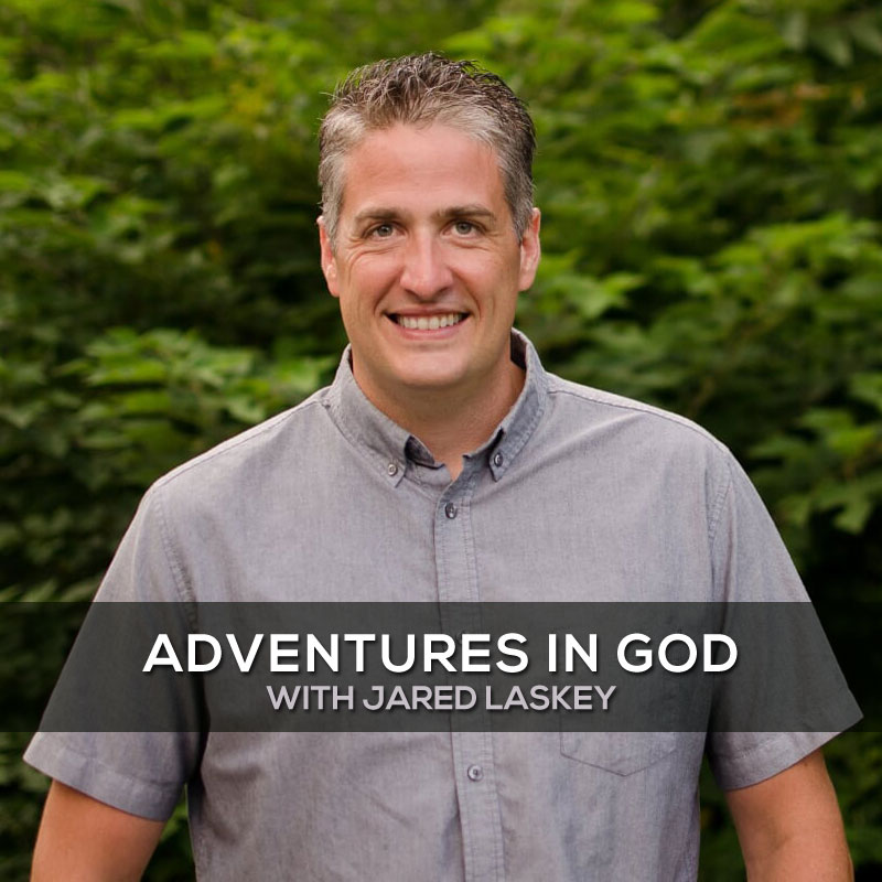 Adventures in God with Jared Laskey