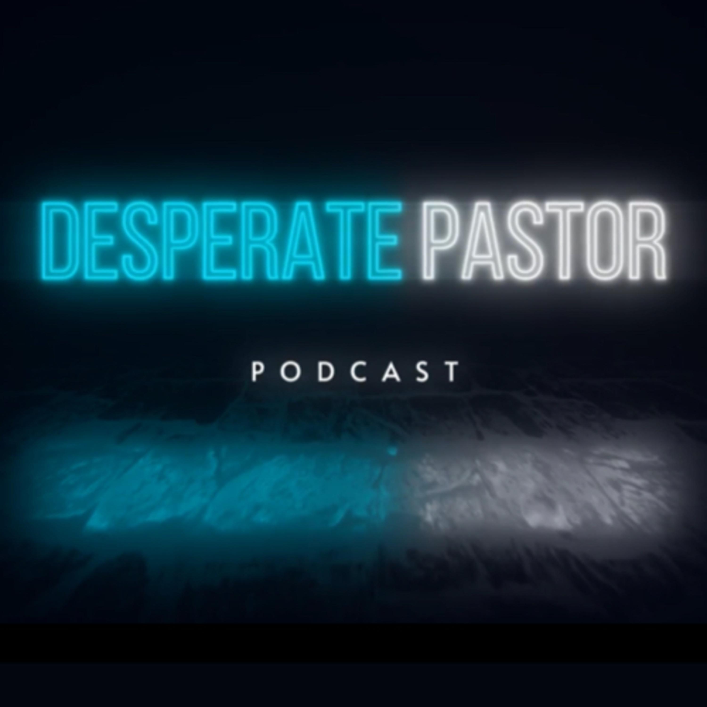 Desperate Pastor Podcast
