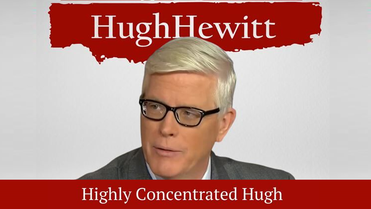 The Hugh Hewitt Show: Highly Concentrated