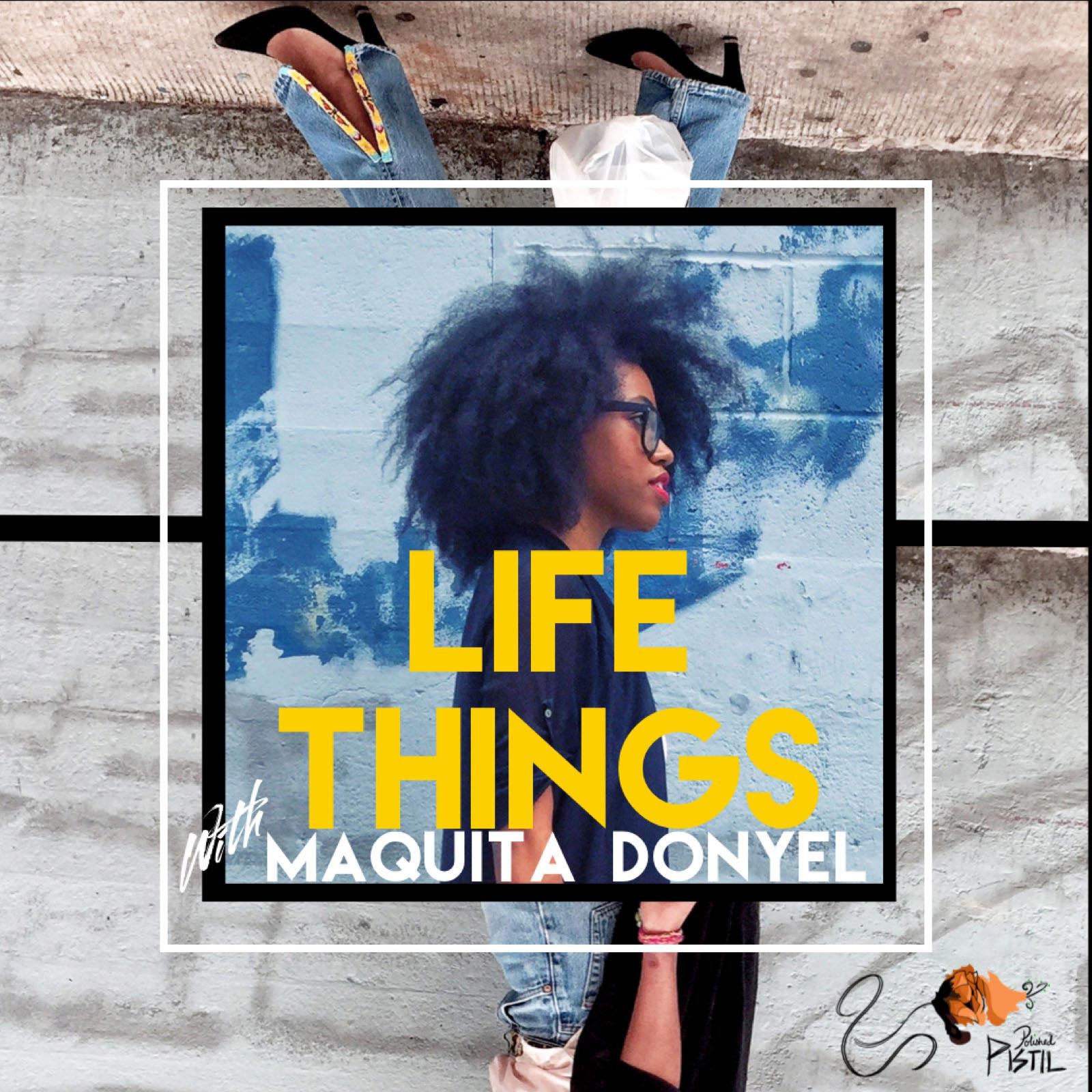 Life Things with Maquita Donyel Podcast + Episode Zero