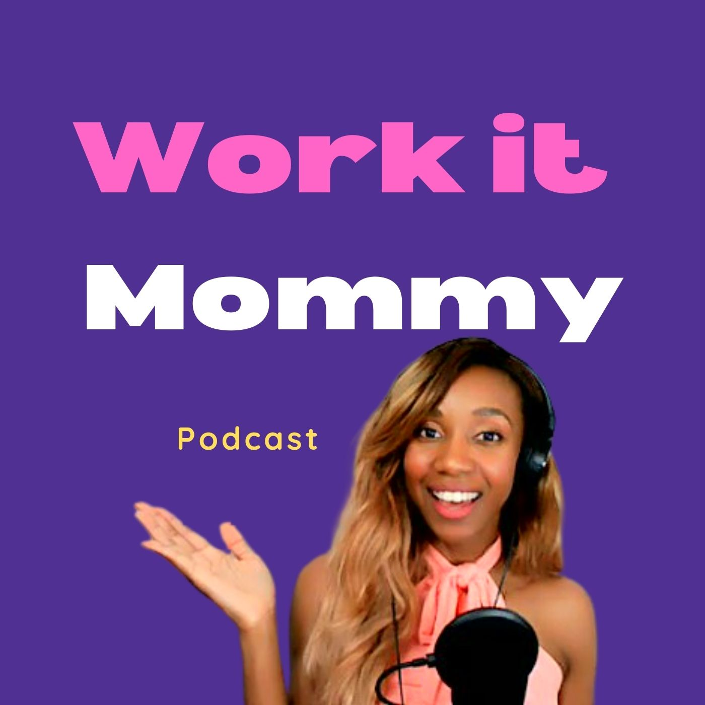 WORK IT MOMMY PODCAST- JOIN US!